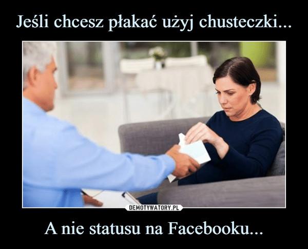 A nie statusu na Facebooku... –