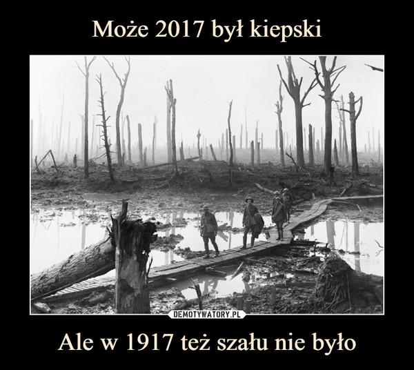 Ale w 1917 też szału nie było –