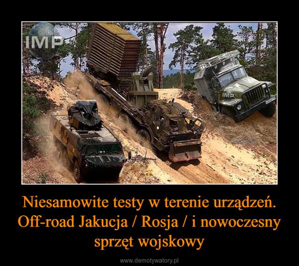 Niesamowite testy w terenie urządzeń. Off-road Jakucja / Rosja / i nowoczesny sprzęt wojskowy –