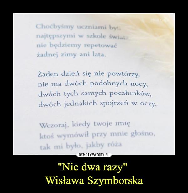 Nic Dwa Razy Wisława Szymborska Demotywatorypl