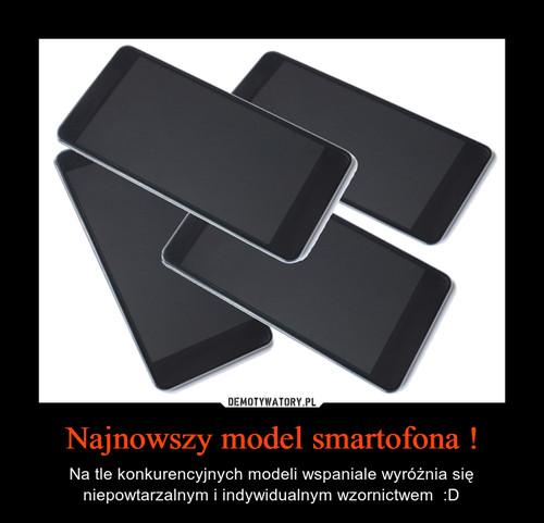 Najnowszy model smartofona !