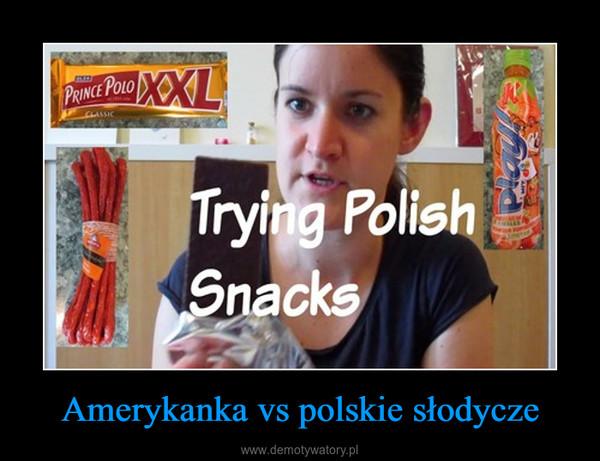 Amerykanka vs polskie słodycze –