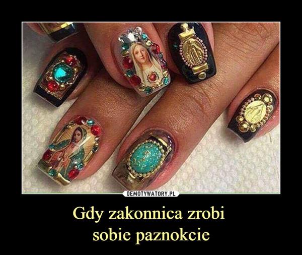 Gdy zakonnica zrobi sobie paznokcie –