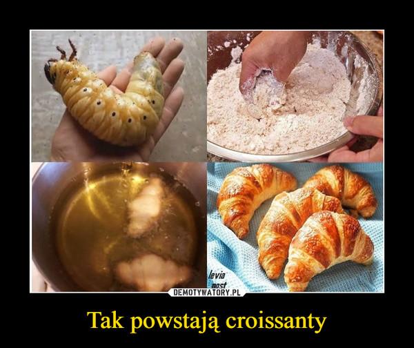 Tak powstają croissanty –