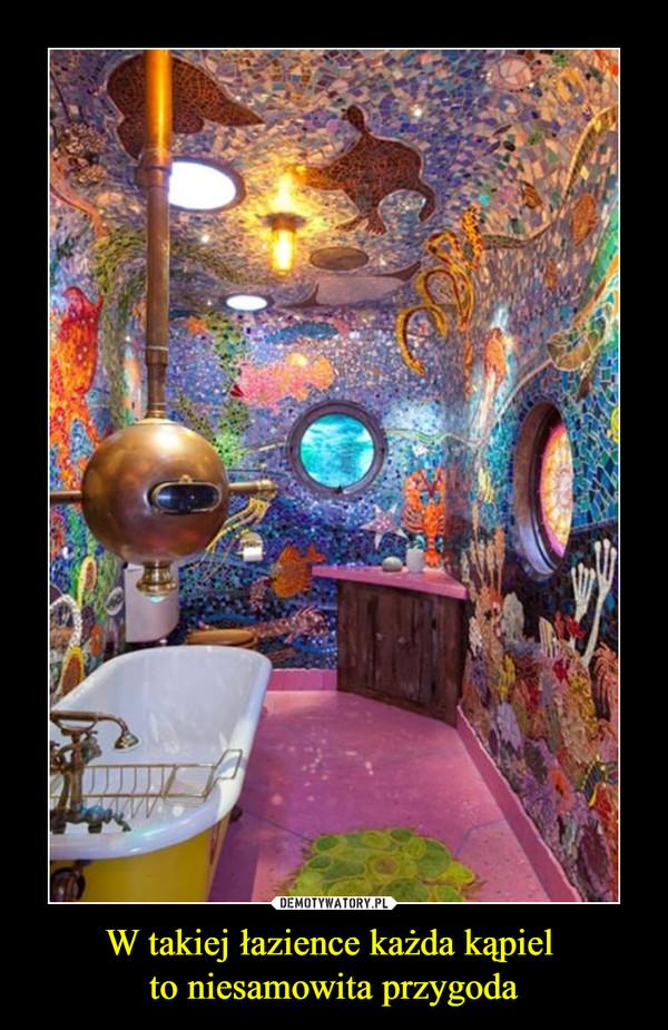 W takiej łazience każda kąpiel to niesamowita przygoda –
