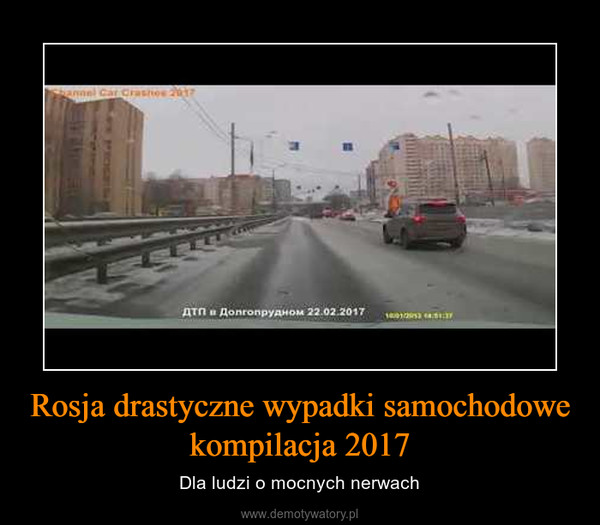 Rosja drastyczne wypadki samochodowe kompilacja 2017 – Dla ludzi o mocnych nerwach