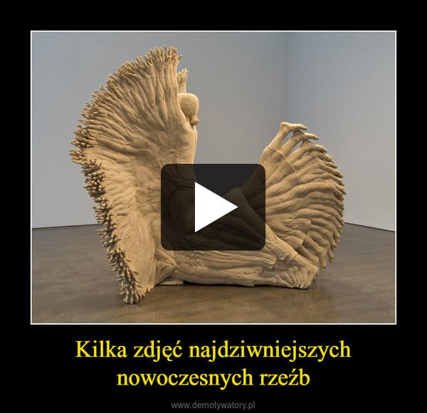 Kilka zdjęć najdziwniejszychnowoczesnych rzeźb –