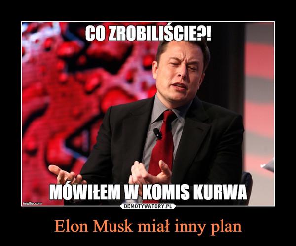 Elon Musk miał inny plan –