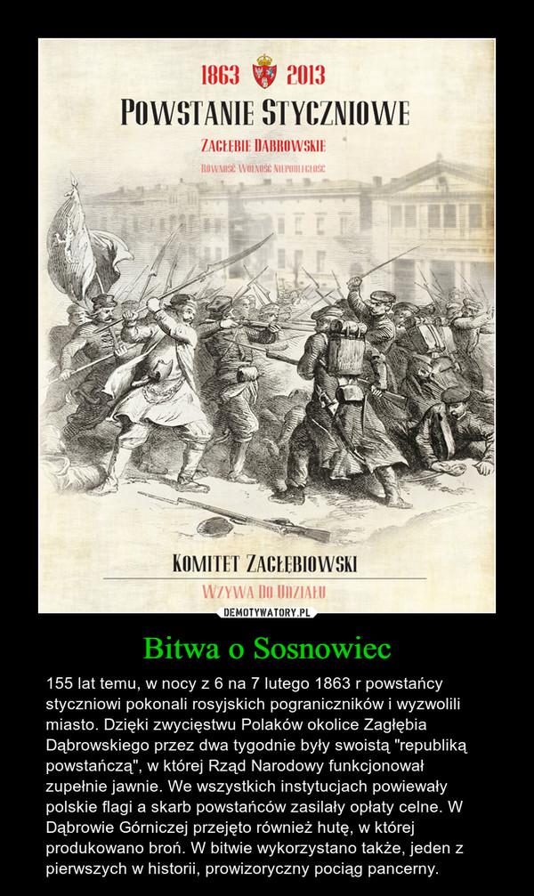 """Bitwa o Sosnowiec – 155 lat temu, w nocy z 6 na 7 lutego 1863 r powstańcy styczniowi pokonali rosyjskich pograniczników i wyzwolili miasto. Dzięki zwycięstwu Polaków okolice Zagłębia Dąbrowskiego przez dwa tygodnie były swoistą """"republiką powstańczą"""", w której Rząd Narodowy funkcjonował zupełnie jawnie. We wszystkich instytucjach powiewały polskie flagi a skarb powstańców zasilały opłaty celne. W Dąbrowie Górniczej przejęto również hutę, w której produkowano broń. W bitwie wykorzystano także, jeden z pierwszych w historii, prowizoryczny pociąg pancerny."""