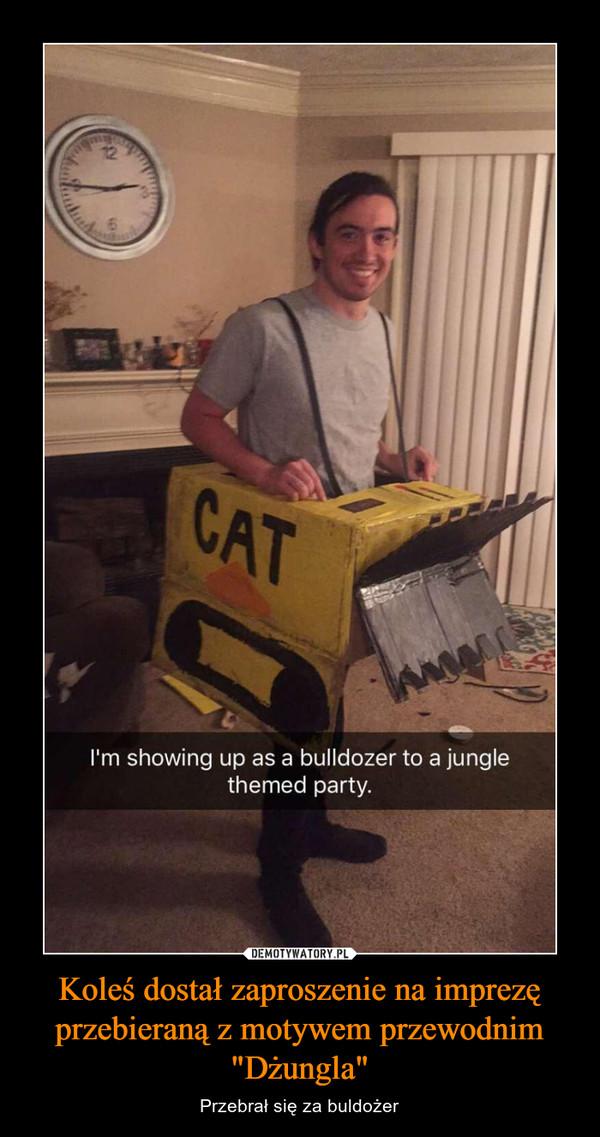 """Koleś dostał zaproszenie na imprezę przebieraną z motywem przewodnim """"Dżungla"""" – Przebrał się za buldożer"""