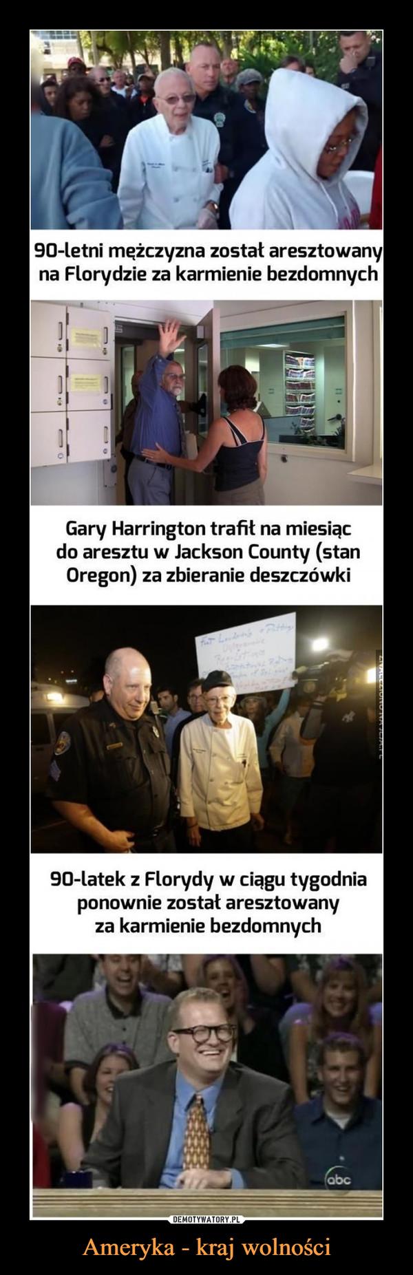 Ameryka - kraj wolności –  90-letni mężczyzna został aresztowany na Florydzie za karmienie bezdomnych Gary Harrington trafił na miesiąc do aresztu w Jackson County (stan Oregon) za zbieranie deszczówki 90-latek z Florydy w ciągu tygodnia ponownie został aresztowany za karmienie bezdomnych