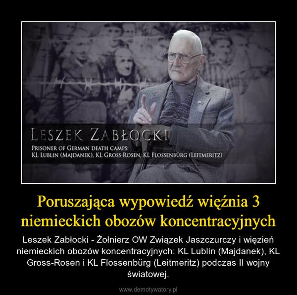 Poruszająca wypowiedź więźnia 3 niemieckich obozów koncentracyjnych – Leszek Zabłocki - Żołnierz OW Związek Jaszczurczy i więzień niemieckich obozów koncentracyjnych: KL Lublin (Majdanek), KL Gross-Rosen i KL Flossenbürg (Leitmeritz) podczas II wojny światowej.