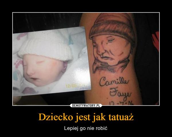 Dziecko jest jak tatuaż – Lepiej go nie robić