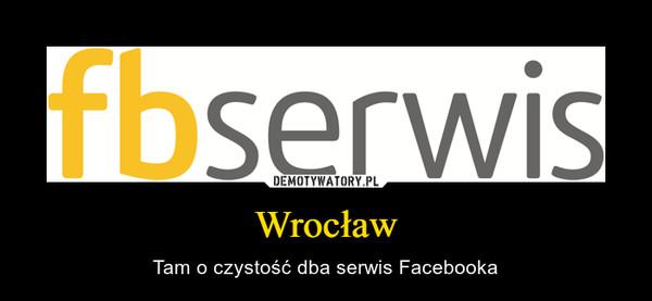 Wrocław – Tam o czystość dba serwis Facebooka