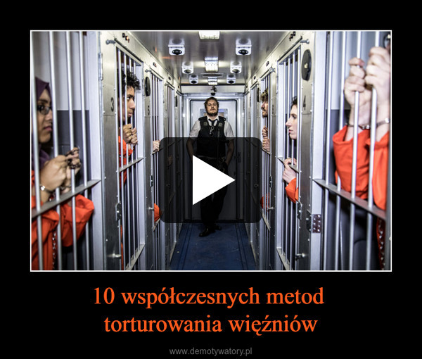 10 współczesnych metod torturowania więźniów –
