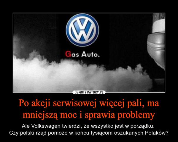 Po akcji serwisowej więcej pali, ma mniejszą moc i sprawia problemy – Ale Volkswagen twierdzi, że wszystko jest w porządku. Czy polski rząd pomoże w końcu tysiącom oszukanych Polaków?