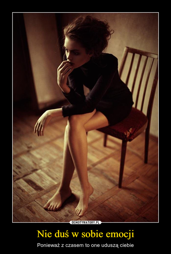 Nie duś w sobie emocji – Ponieważ z czasem to one uduszą ciebie
