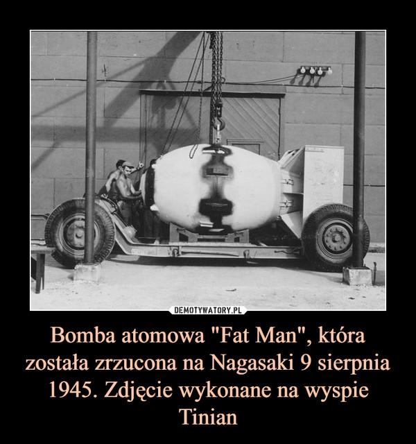 """Bomba atomowa """"Fat Man"""", która została zrzucona na Nagasaki 9 sierpnia 1945. Zdjęcie wykonane na wyspie Tinian –"""