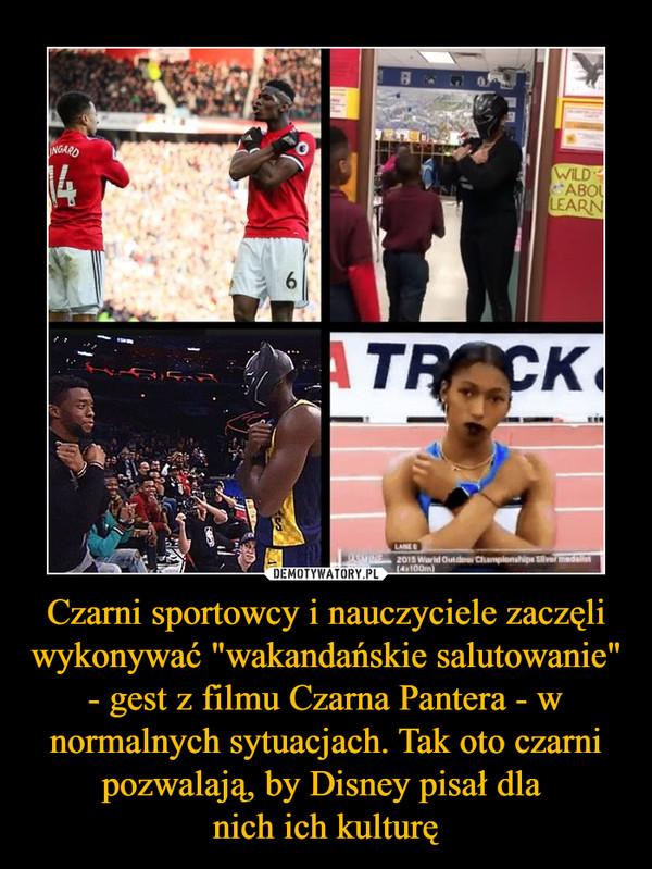 """Czarni sportowcy i nauczyciele zaczęli wykonywać """"wakandańskie salutowanie"""" - gest z filmu Czarna Pantera - w normalnych sytuacjach. Tak oto czarni pozwalają, by Disney pisał dla nich ich kulturę –"""