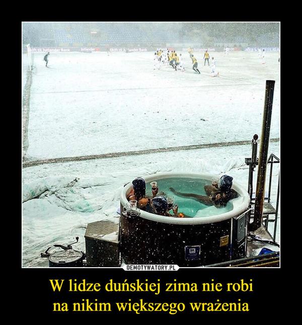 W lidze duńskiej zima nie robina nikim większego wrażenia –