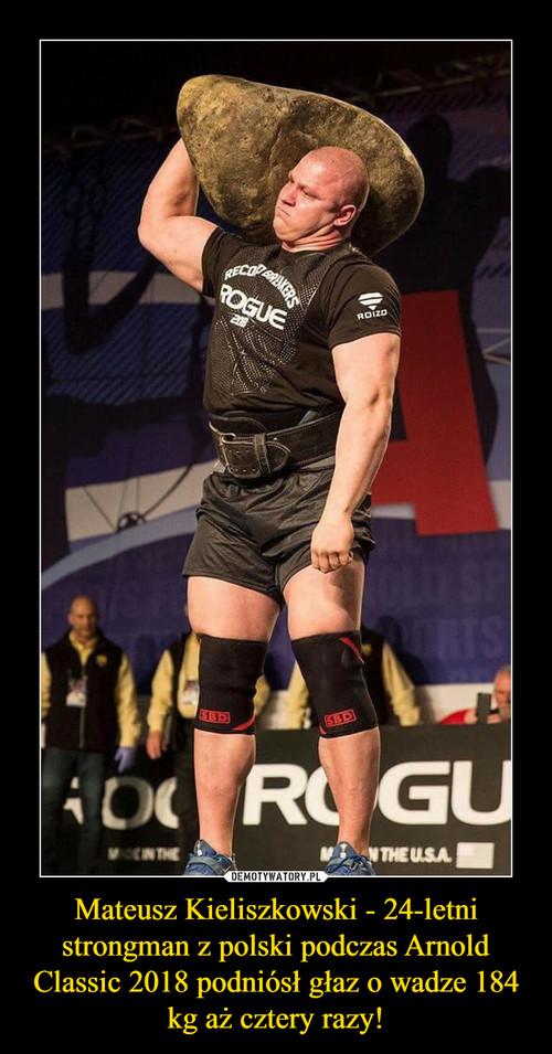 Mateusz Kieliszkowski - 24-letni strongman z polski podczas Arnold Classic 2018 podniósł głaz o wadze 184 kg aż cztery razy!