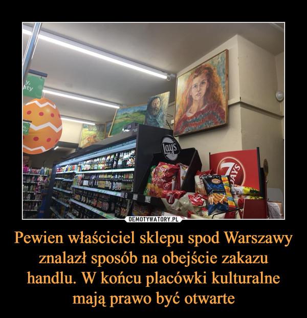 Pewien właściciel sklepu spod Warszawy znalazł sposób na obejście zakazu handlu. W końcu placówki kulturalne mają prawo być otwarte –