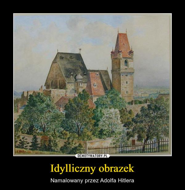 Idylliczny obrazek – Namalowany przez Adolfa Hitlera