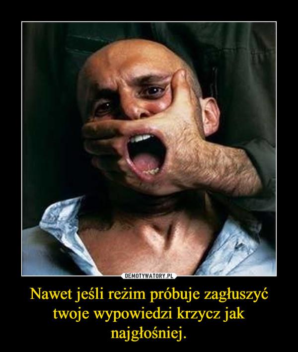 Nawet jeśli reżim próbuje zagłuszyć twoje wypowiedzi krzycz jak najgłośniej. –