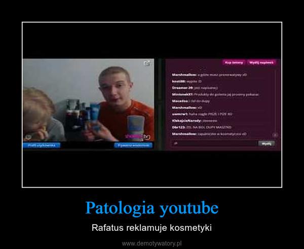 Patologia youtube – Rafatus reklamuje kosmetyki