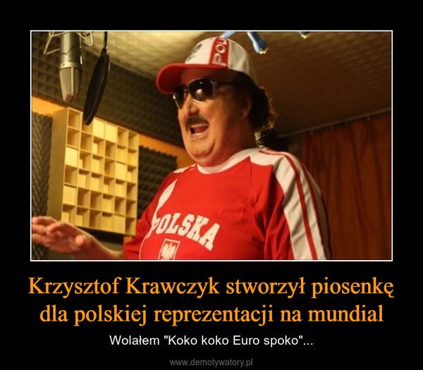 """Krzysztof Krawczyk stworzył piosenkę dla polskiej reprezentacji na mundial – Wolałem """"Koko koko Euro spoko""""..."""