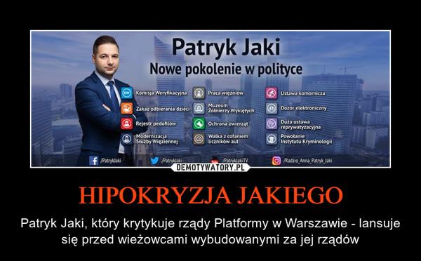 HIPOKRYZJA JAKIEGO – Patryk Jaki, który krytykuje rządy Platformy w Warszawie - lansuje się przed wieżowcami wybudowanymi za jej rządów