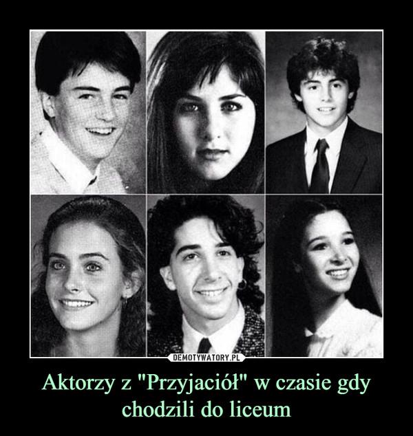 """Aktorzy z """"Przyjaciół"""" w czasie gdy chodzili do liceum –"""