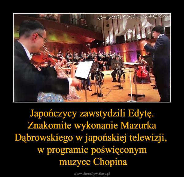 Japończycy zawstydzili Edytę. Znakomite wykonanie Mazurka Dąbrowskiego w japońskiej telewizji, w programie poświęconym muzyce Chopina –