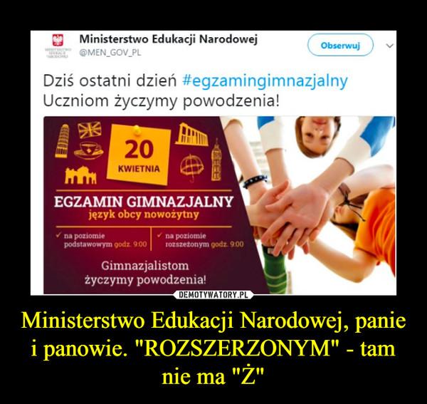 """Ministerstwo Edukacji Narodowej, panie i panowie. """"ROZSZERZONYM"""" - tam nie ma """"Ż"""" –"""