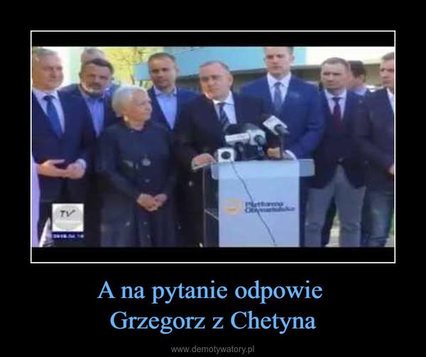 A na pytanie odpowie Grzegorz z Chetyna –