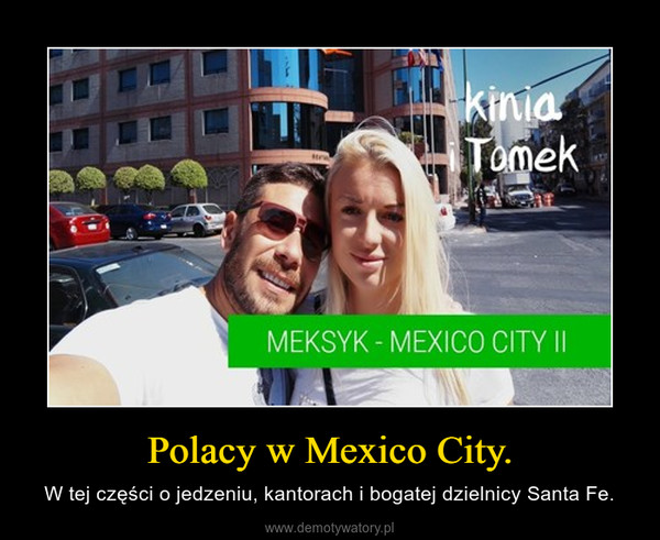 Polacy w Mexico City. – W tej części o jedzeniu, kantorach i bogatej dzielnicy Santa Fe.