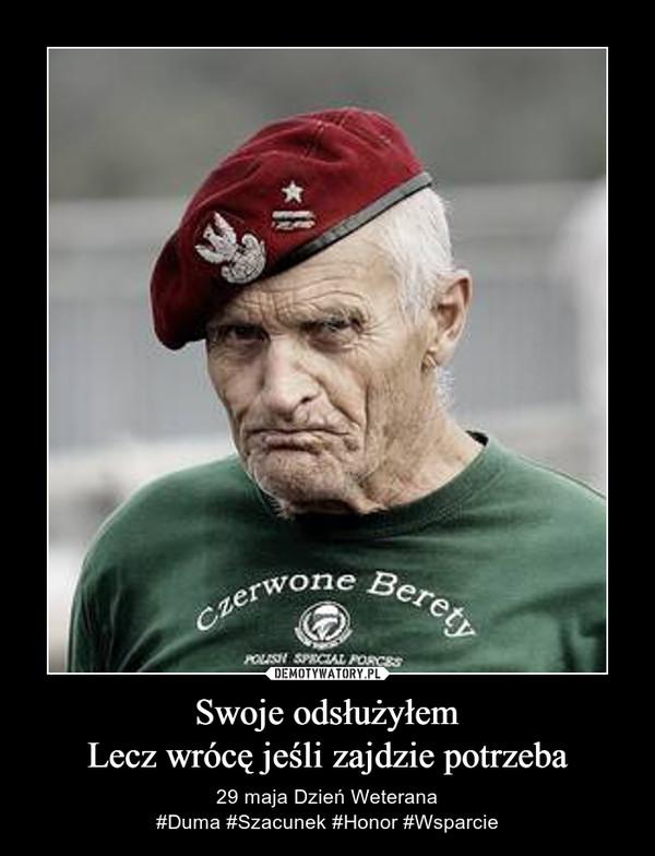 Swoje odsłużyłemLecz wrócę jeśli zajdzie potrzeba – 29 maja Dzień Weterana#Duma #Szacunek #Honor #Wsparcie