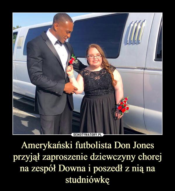Amerykański futbolista Don Jones przyjął zaproszenie dziewczyny chorej na zespół Downa i poszedł z nią na studniówkę –