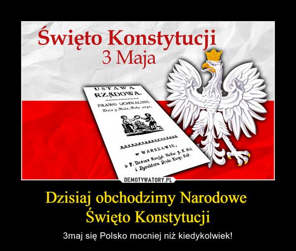 Dzisiaj obchodzimy Narodowe Święto Konstytucji – 3maj się Polsko mocniej niż kiedykolwiek! Święto Konstytucji 3 Maja