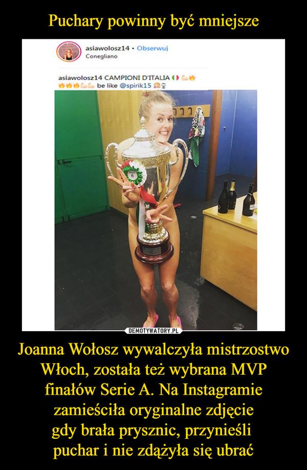 Joanna Wołosz wywalczyła mistrzostwo Włoch, została też wybrana MVP finałów Serie A. Na Instagramie zamieściła oryginalne zdjęciegdy brała prysznic, przynieśli puchar i nie zdążyła się ubrać –