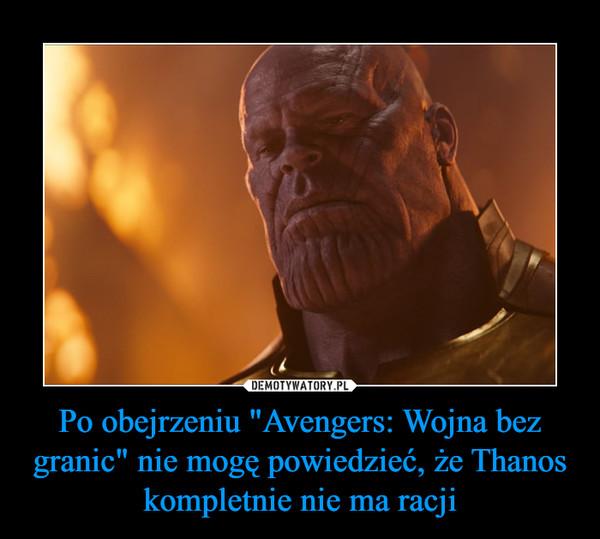 """Po obejrzeniu """"Avengers: Wojna bez granic"""" nie mogę powiedzieć, że Thanos kompletnie nie ma racji –"""