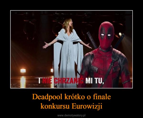 Deadpool krótko o finalekonkursu Eurowizji –