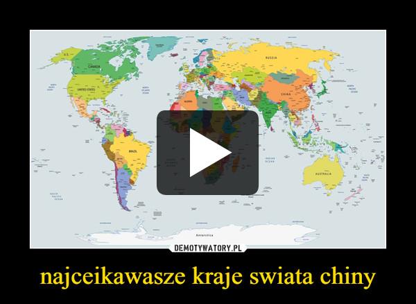 najceikawasze kraje swiata chiny –