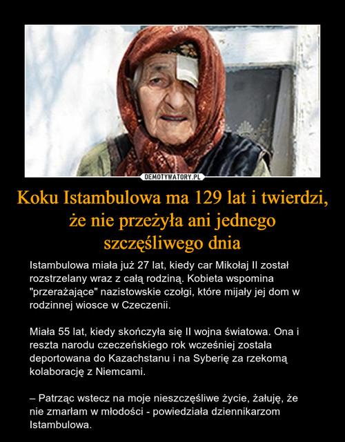Koku Istambulowa ma 129 lat i twierdzi, że nie przeżyła ani jednego szczęśliwego dnia