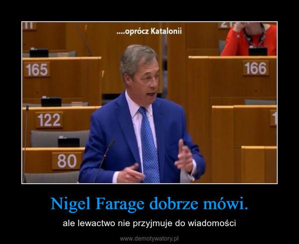 Nigel Farage dobrze mówi. – ale lewactwo nie przyjmuje do wiadomości