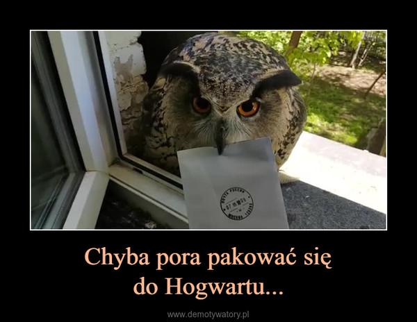Chyba pora pakować siędo Hogwartu... –