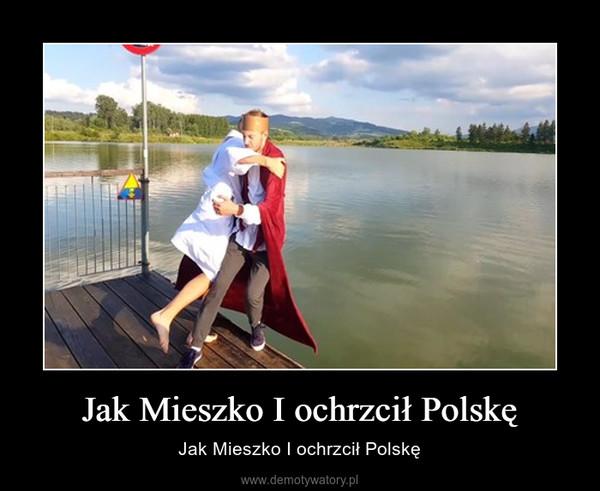 Jak Mieszko I ochrzcił Polskę – Jak Mieszko I ochrzcił Polskę