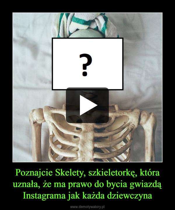 Poznajcie Skelety, szkieletorkę, która uznała, że ma prawo do bycia gwiazdą Instagrama jak każda dziewczyna –