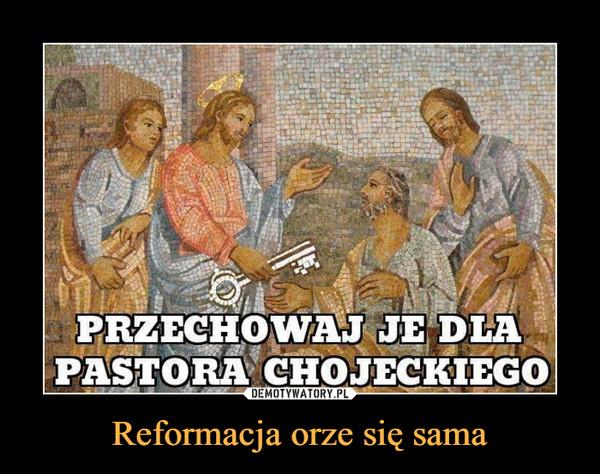 Reformacja orze się sama –