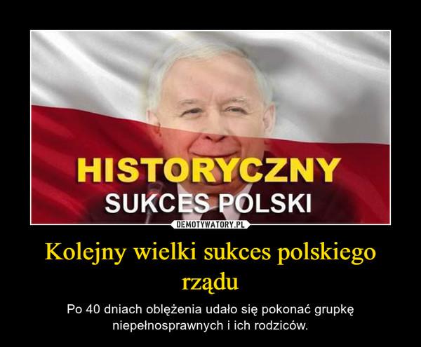 Kolejny wielki sukces polskiego rządu – Po 40 dniach oblężenia udało się pokonać grupkę niepełnosprawnych i ich rodziców.